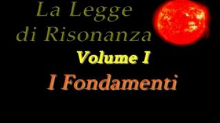 La Legge di Risonanza - Volume I - I Fondamenti